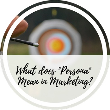 "What does ""persona"" mean in marketing?"