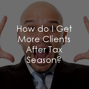 Where are you going to be looking for more clients after tax season?